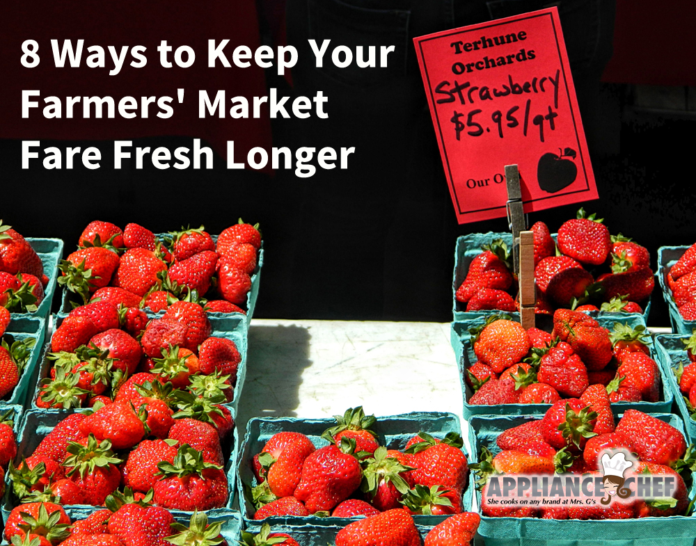 8 Ways to Keep Your Farmers' Market Fare Fresh Longer | Mrs G's Appliance Chef