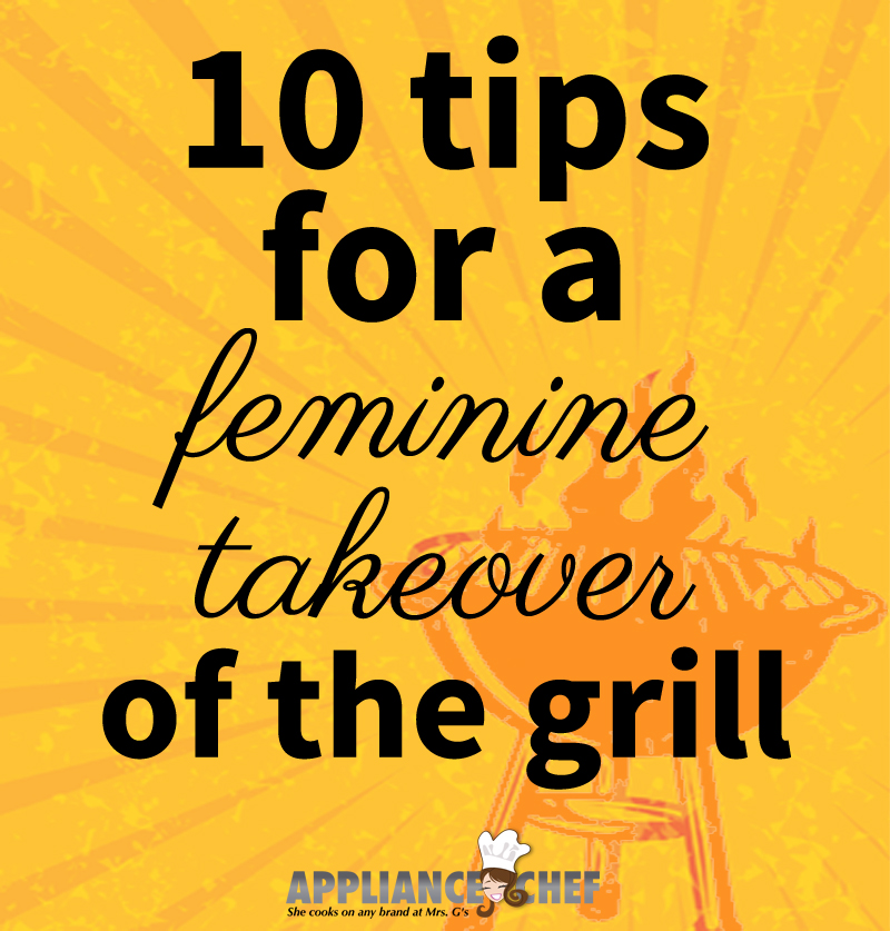 10 Tips for a Feminine Takeover of the Grill | Mrs. G's Appliance Chef